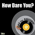 Off The Record How Dare You? - Single