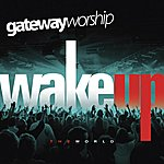 Gateway Worship Wake Up The World
