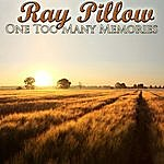 Ray Pillow One Too Many Memories