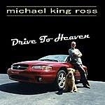 Michael King Ross Drive To Heaven