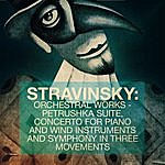 Moscow Radio Symphony Orchestra Stravinsky: Orchestral Works - Petrushka Suite, Concerto For Piano And Wind Instruments And Symphony In Three Movements