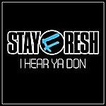 Stay Fresh I Hear Ya Don