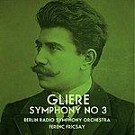 Berlin Radio Symphony Orchestra Gliere: Symphony No 3