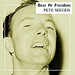 Pete Seeger Dear Mr President