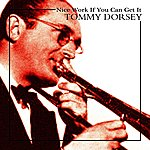 Tommy Dorsey Nice Work If You Can Get It