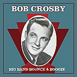 Bob Crosby Big Band Bounce & Boogie