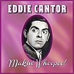 Eddie Cantor Makin' Whoopee!