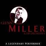 Glenn Miller & His Orchestra A Legendary Performer