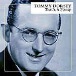 Tommy Dorsey That's A Plenty