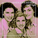 The Andrews Sisters Hold Tight