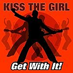 Kiss The Girl Get With It