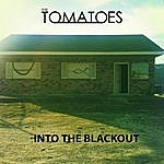 The Tomatoes Into The Blackout