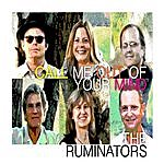 Ruminators Call Me Out Of Your Mind