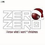 Zero Zero I Know What I Want 4 Christmas