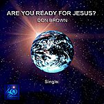 Don Brown Are You Ready For Jesus?