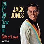 Jack Jones I've Got A Lot Of Livin' To Do / Gift Of Love