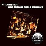 Mitch Ryder Got Change For A Million (Digitally Remastered Version)