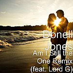 Donell Jones Am I Still The One Remix (Feat. Lord G)