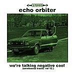 The Echo Orbiter We're Talking Negative Cool (Unreleased Tracks Vol. 12)