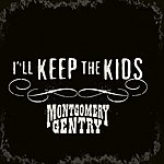 Montgomery Gentry I'll Keep The Kids