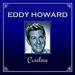 Eddy Howard Careless