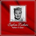 Sophie Tucker Follow A Star