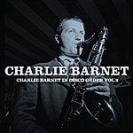 Charlie Barnet Charlie Barnet In Disco Order, Vol. 2