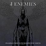 The Enemies Framing Choices To Silence Our Voices