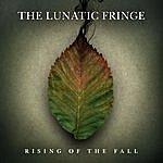 Lunatic Fringe Rising Of The Fall