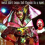 D.T. World Ain't Gonna End (Dancin On A Wave)