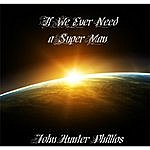 John Hunter Phillips If We Ever Need A Super Man (Remix 2012 With Choir)