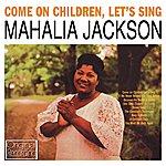 Mahalia Jackson Come On Children, Let's Sing
