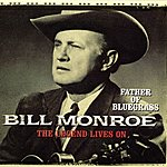 Bill Monroe Father Of Bluegrass - The Legend Lives On
