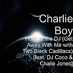 Charlie Boy Holla At The Dj (Get Away With Me With Two Black Cadillacs) [Feat. Dj Coco & Chalie Jones]