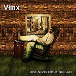 Vinx Love Never Comes Too Late
