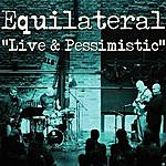 Equilateral Live & Pessimistic