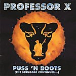 Professor X Puss 'n Boots (The Struggle Continues...)