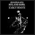 Roland Kirk Quartet Early Roots
