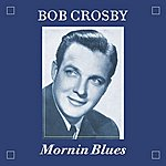 Bob Crosby Mornin Blues