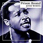 Josh White Prison Bound