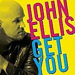 John Ellis Get You