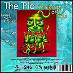 "The Trio Thinking Of You (Feat. James ""Jez"" Graham, Ramon Pooser & Mike Hinton)"