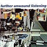 Unwound Further Listening