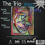 "The Trio Waltz For Lefty (Feat. James ""Jez"" Graham, Ramon Pooser & Mike Hinton)"