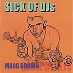 Marc Brown Sick Of Djs