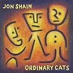 Jon Shain Ordinary Cats