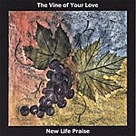 New Life Praise Band The Vine Of Your Love