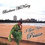 Barbara McNairy I Give You Praise