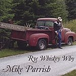Mike Parrish Rye Whiskey Why