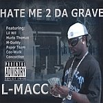 L-Macc Hate Me 2 Da Grave